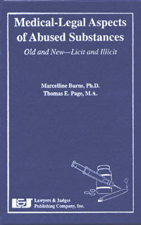 Medical-Legal Aspects of Abused Substances: Old & New--Licit & Illicit - Lawyers & Judges Publishing Company, Inc.