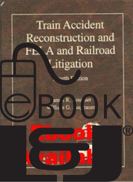 Train Accident Reconstruction and FELA & Railroad Litigation, Fourth Edition PDF eBook - Lawyers & Judges Publishing Company, Inc.