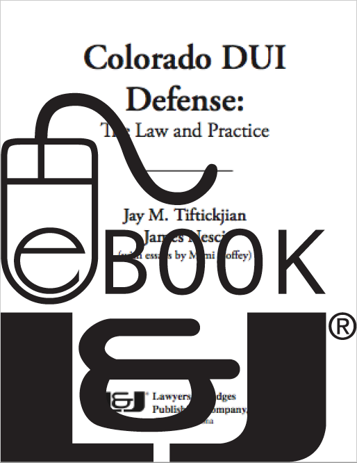 Colorado DUI Defense: The Law & Practice, First Edition PDF eBook - Lawyers & Judges Publishing Company, Inc.