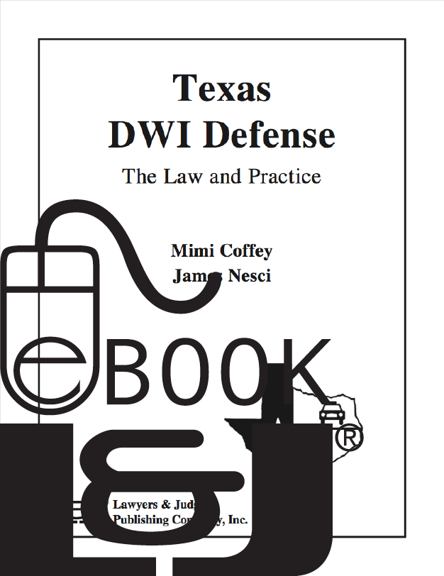 Texas DWI Defense: The Law and Practice First Edition PDF eBook - Lawyers & Judges Publishing Company, Inc.