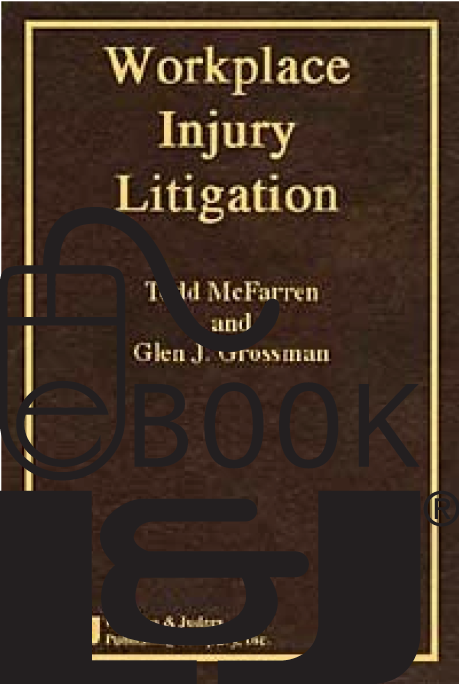 Workplace Injury Litigation PDF eBook - Lawyers & Judges Publishing Company, Inc.