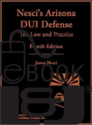 Nesci's Arizona DUI Defense: The Law & Practice, Fourth Edition PDF eBook - Lawyers & Judges Publishing Company, Inc.