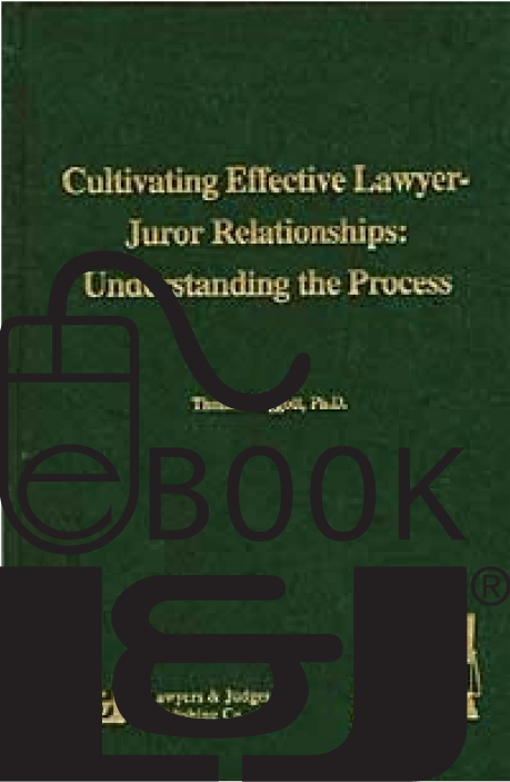 Cultivating Effective Lawyer-Juror Relationships PDF eBook - Lawyers & Judges Publishing Company, Inc.