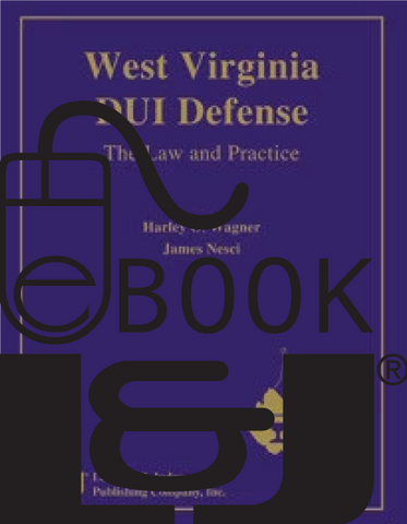 West Virginia DUI Defense: The Law and Practice PDF eBook - Lawyers & Judges Publishing Company, Inc.