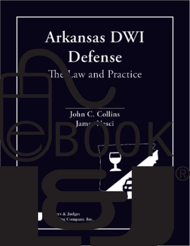 Arkansas DWI Defense: The Law and Practice PDF eBook