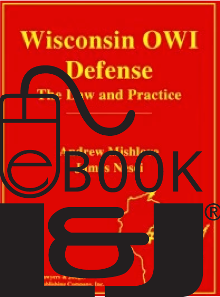 Wisconsin OWI Defense: The Law & Practice PDF eBook 1st Edition - Lawyers & Judges Publishing Company, Inc.