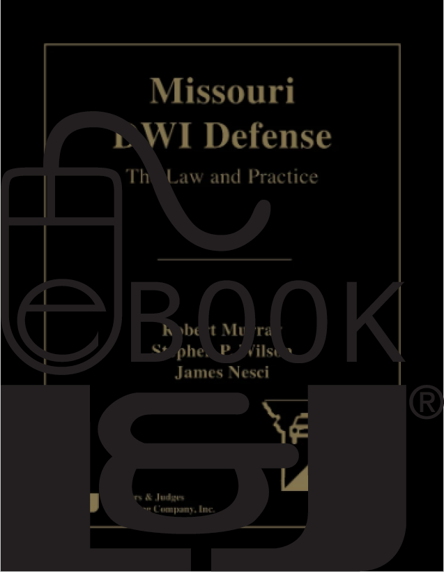 Missouri DWI Defense: The Law and Practice PDF eBook - Lawyers & Judges Publishing Company, Inc.
