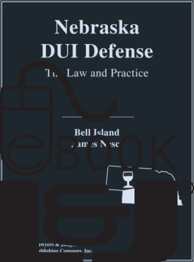 Nebraska DUI Defense: The Law and Practice PDF eBook - Lawyers & Judges Publishing Company, Inc.