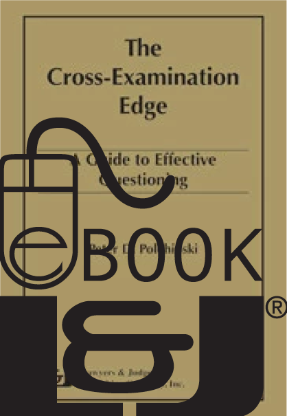 Cross-Examination Edge: A Guide to Effective Questioning PDF eBook - Lawyers & Judges Publishing Company, Inc.