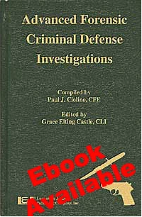 Advanced Forensic Criminal Defense Investigations - Lawyers & Judges Publishing Company, Inc.