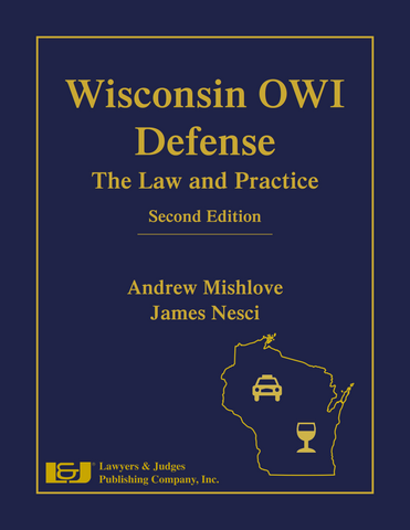 Wisconsin OWI Defense: The Law and Practice, Second Edition - Lawyers & Judges Publishing Company, Inc.