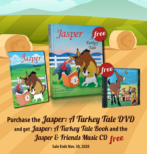 NOVEMBER THANKSGIVING SALE! Buy Jasper: A Turkey Tale (DVD) and get the book plus Jasper CD, FREE!