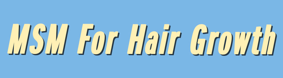 MSM for Hair Growth | Is Sulfur Good For Hair Growth | MSM Shampoo