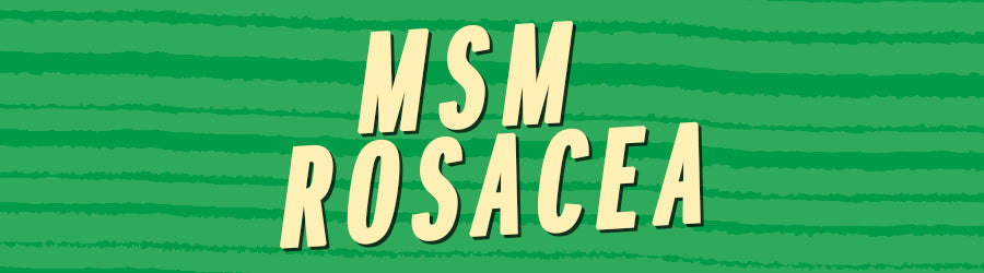 MSM Rosacea | How Organic Sulfur can help with Rosacea symptoms
