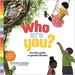 Who Are You?: The Kid's Guide to Gender by Brook Pessin-Whedbee
