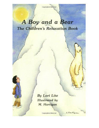 A Boy and a Bear: The Children's Relaxation Book by Lori Lite