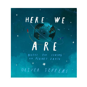 Here We Are: Notes for Living on Planet By Oliver Jeffers