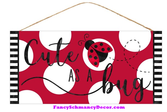 "12.5""L X 6""H Cute As A Bug Sign"