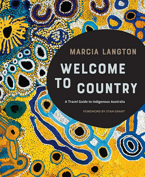 Welcome to Country <br> A Travel Guide To Indigenous Australia