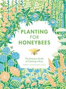 Planting for Honeybees <br> The Growers Guide to Creating a Buzz