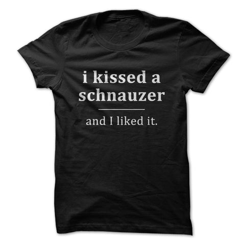 I Kissed a Schnauzer and I Liked It