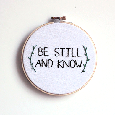 Be Still & Know . Hand Embroidery