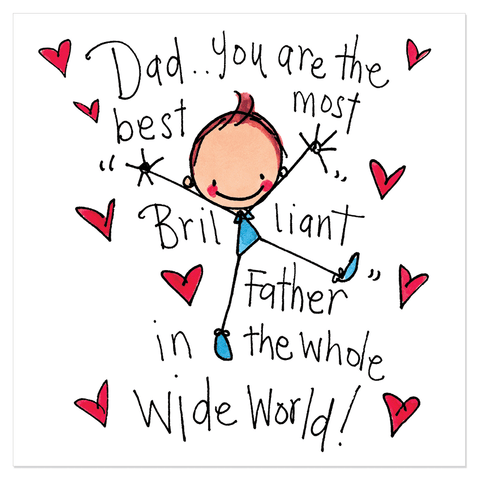 Dad..You are the best, most brilliant Father...