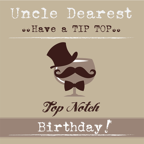 Uncle Dearest..Have a Tip Top..Top Notch Birthday!