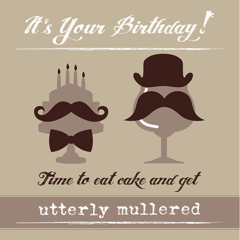 It's Your Birthday! Time to eat cake and get utterly mullered!