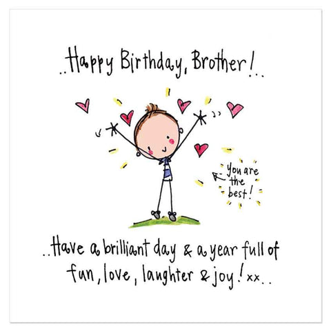 Happy Birthday, Brother! Have a brilliant day & a year full of fun, love, laughter & joy!