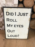 'Did I just roll my eyes' plaque - Home Bee