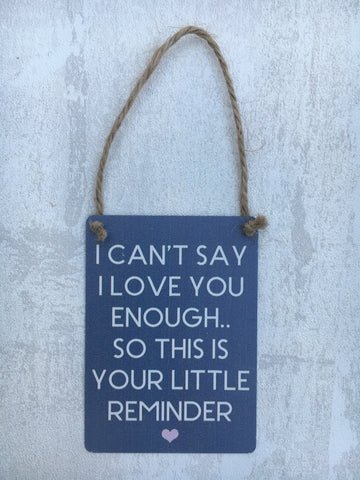 'I can't say I love you enough' hanging plaque - Home Bee