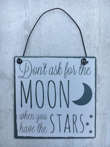 'Don't ask for the moon' hanging plaque - Home Bee