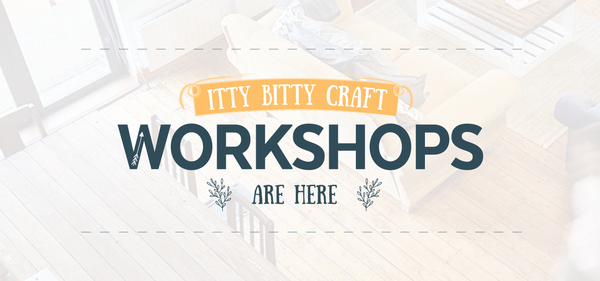 The Itty Bitty Workshops are here! Find out more about our newest event!