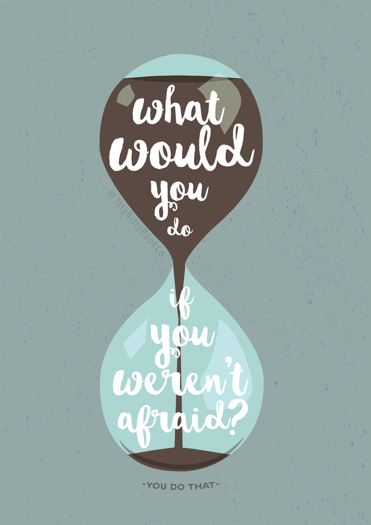 What would you do if you weren't afraid Design by Itty Bitty Book Co.