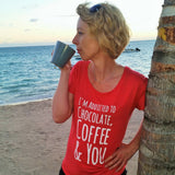 I'm Addicted To Chocolate, Coffee & You - T-Shirt - Chocolate & More Delights