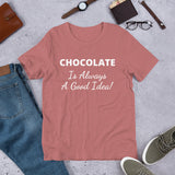 Custom - Chocolate Is Always A Good Idea - Unisex T-Shirt - Chocolate & More Delights