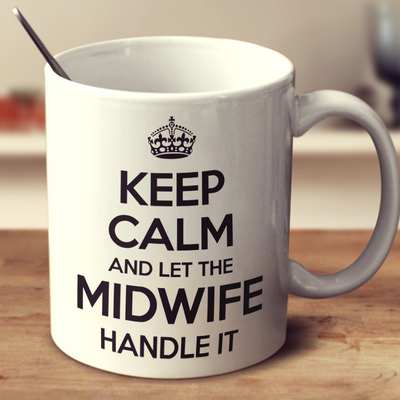 Keep Calm And Let The Midwife Handle It