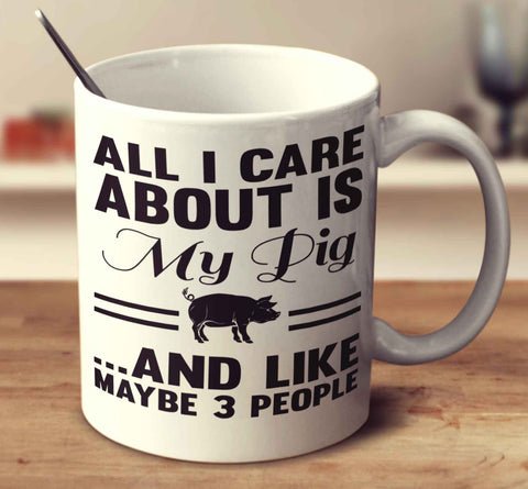 All I Care About Is My Pig And Like Maybe 3 People