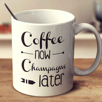 Coffee Now Champagne Later