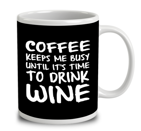 Coffee Keeps Me Busy Until It's Time To Drink Wine