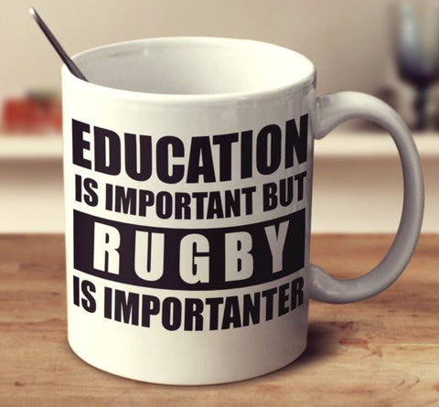 Education Is Important But Rugby Is Importanter