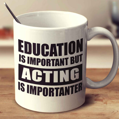 Education Is Important But Acting Is Importanter