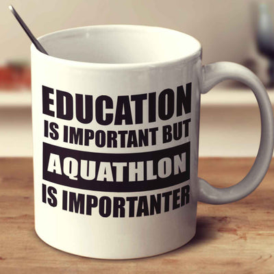 Education Is Important But Aquathlon Is Importanter