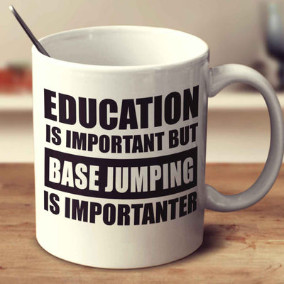 Education Is Important But Base Jumping Is Importanter