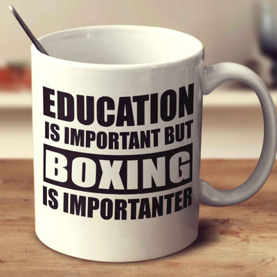 Education Is Important But Boxing Is Importanter