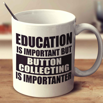 Education Is Important But Button Collecting Is Importanter