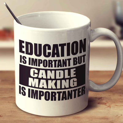 Education Is Important But Candle Making Is Importanter