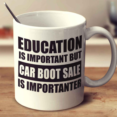 Education Is Important But Car Boot Sale Is Importanter