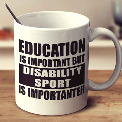 Education Is Important But Disability Sport Is Importanter